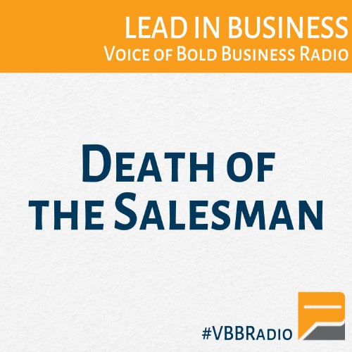 Voice of Bold Business Radio: Death of the Salesman